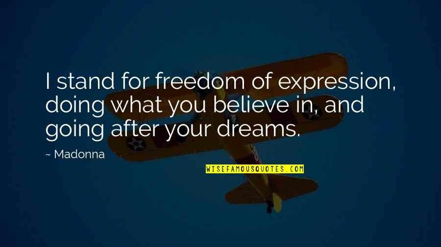 Stand Up For What You Believe Quotes By Madonna: I stand for freedom of expression, doing what