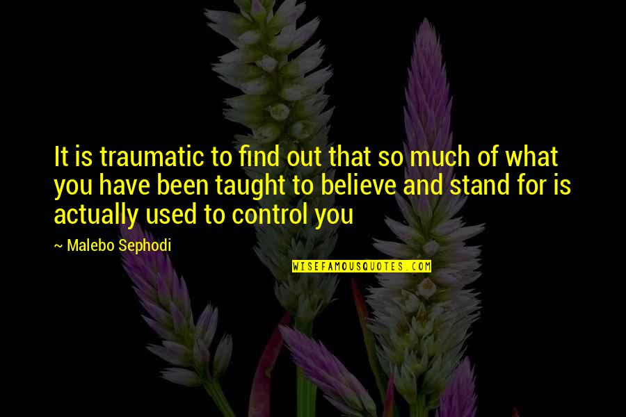Stand Up For What You Believe Quotes By Malebo Sephodi: It is traumatic to find out that so