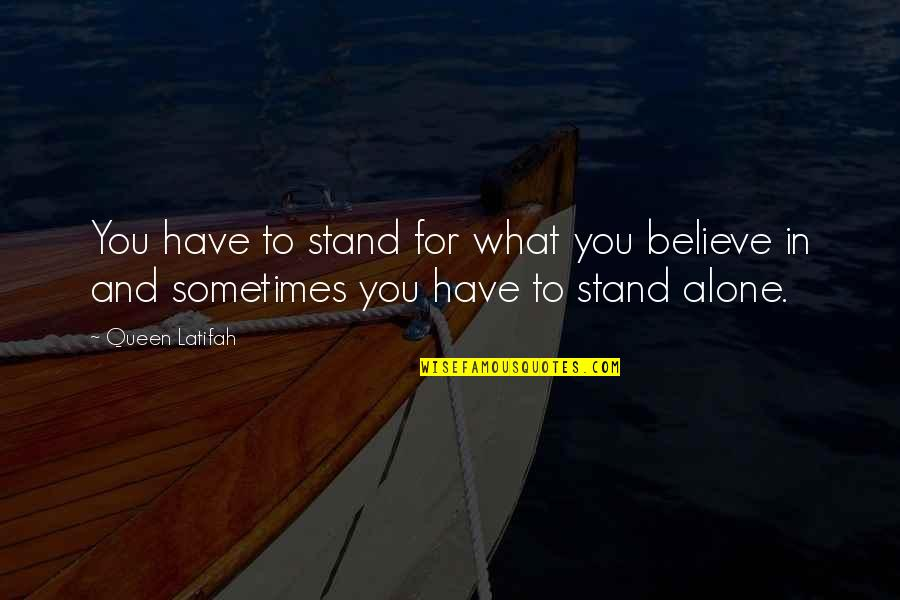Stand Up For What You Believe Quotes By Queen Latifah: You have to stand for what you believe