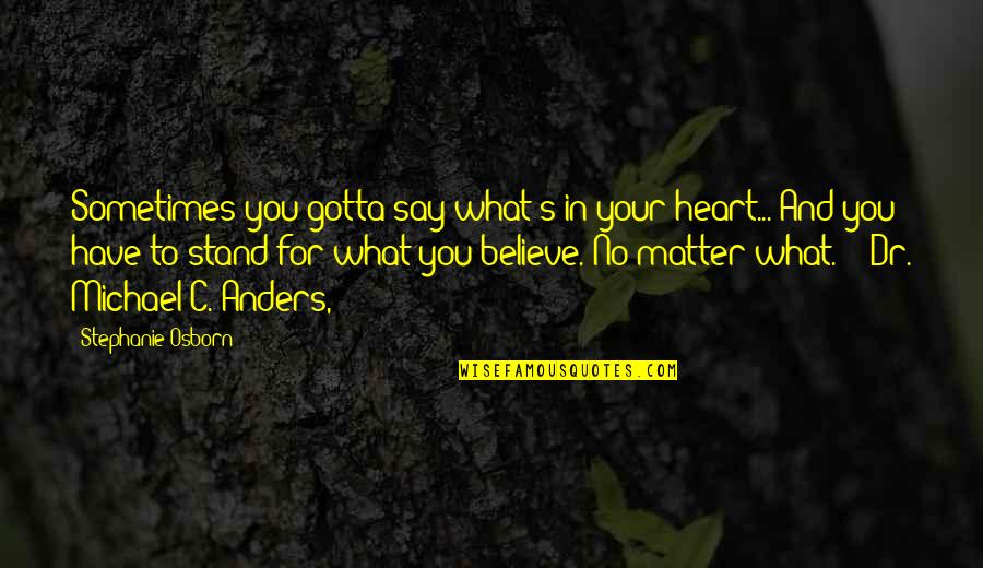 Stand Up For What You Believe Quotes By Stephanie Osborn: Sometimes you gotta say what's in your heart...
