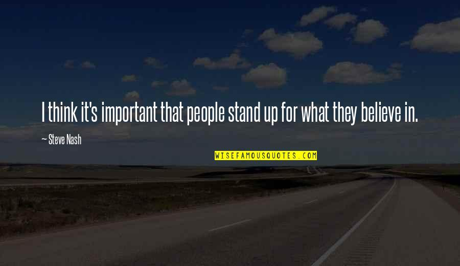 Stand Up For What You Believe Quotes By Steve Nash: I think it's important that people stand up