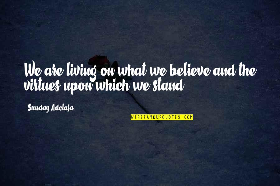 Stand Up For What You Believe Quotes By Sunday Adelaja: We are living on what we believe and