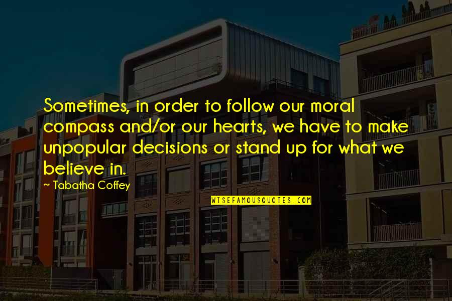 Stand Up For What You Believe Quotes By Tabatha Coffey: Sometimes, in order to follow our moral compass