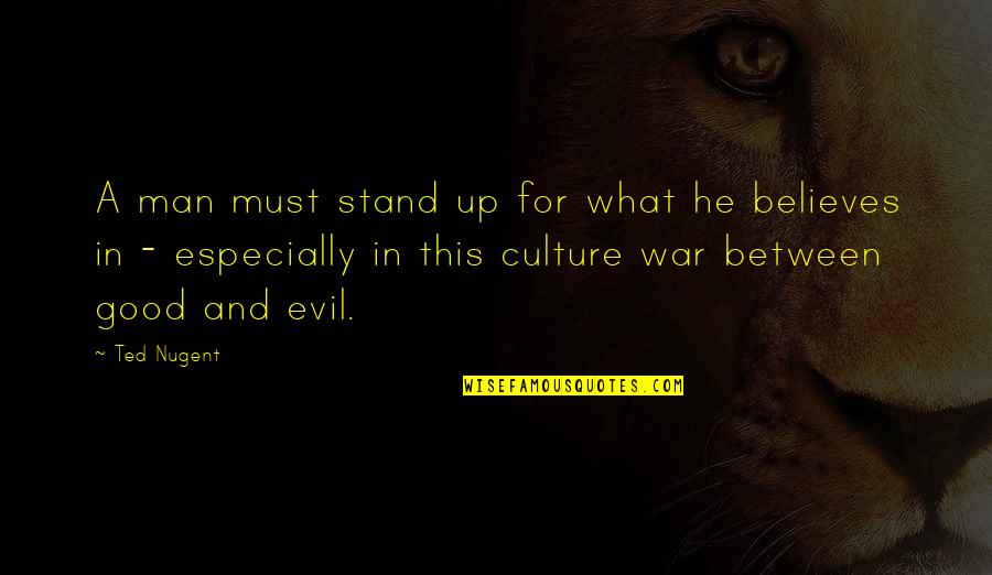 Stand Up For What You Believe Quotes By Ted Nugent: A man must stand up for what he