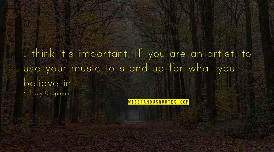 Stand Up For What You Believe Quotes By Tracy Chapman: I think it's important, if you are an