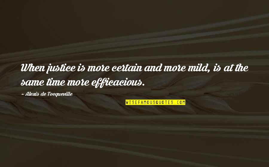 Standard Operating Procedure Quotes By Alexis De Tocqueville: When justice is more certain and more mild,
