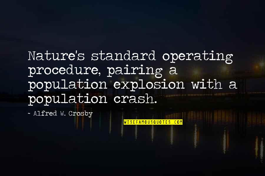 Standard Operating Procedure Quotes By Alfred W. Crosby: Nature's standard operating procedure, pairing a population explosion