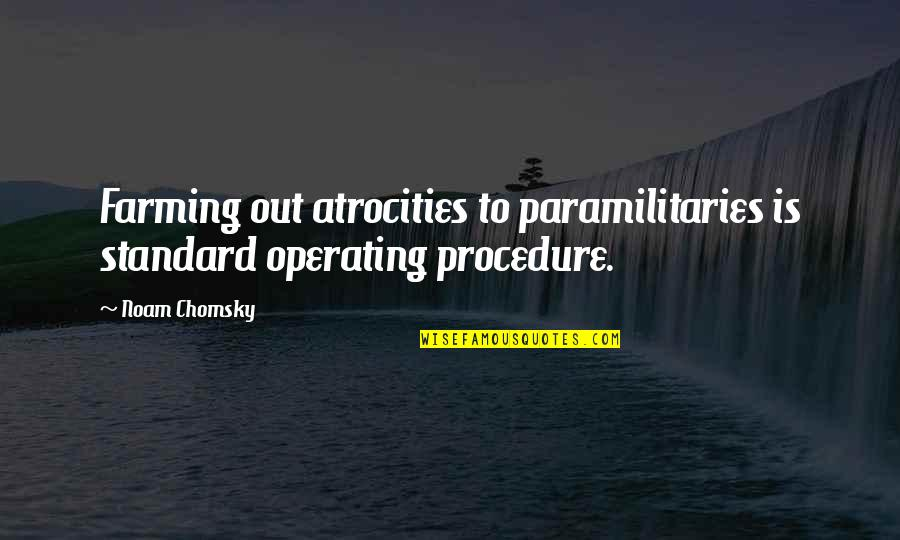 Standard Operating Procedure Quotes By Noam Chomsky: Farming out atrocities to paramilitaries is standard operating