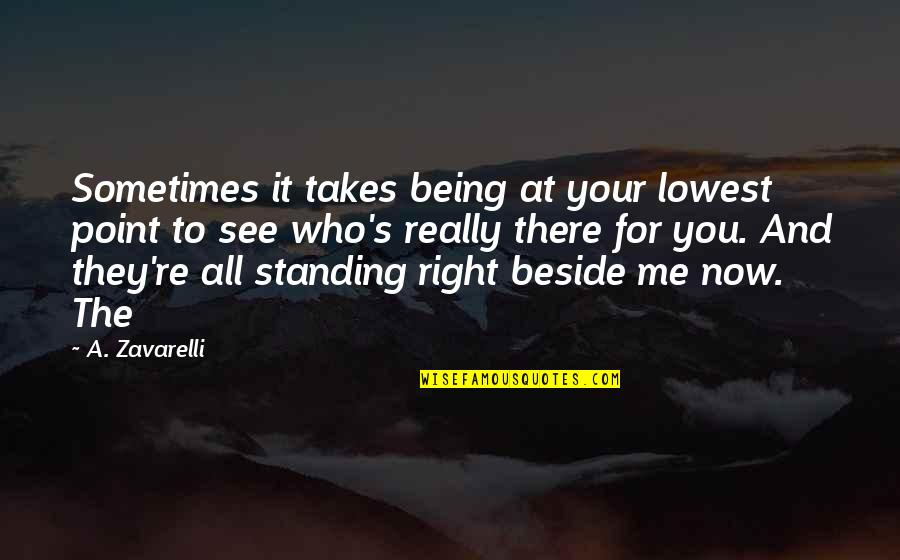 Standing Beside You Quotes By A. Zavarelli: Sometimes it takes being at your lowest point
