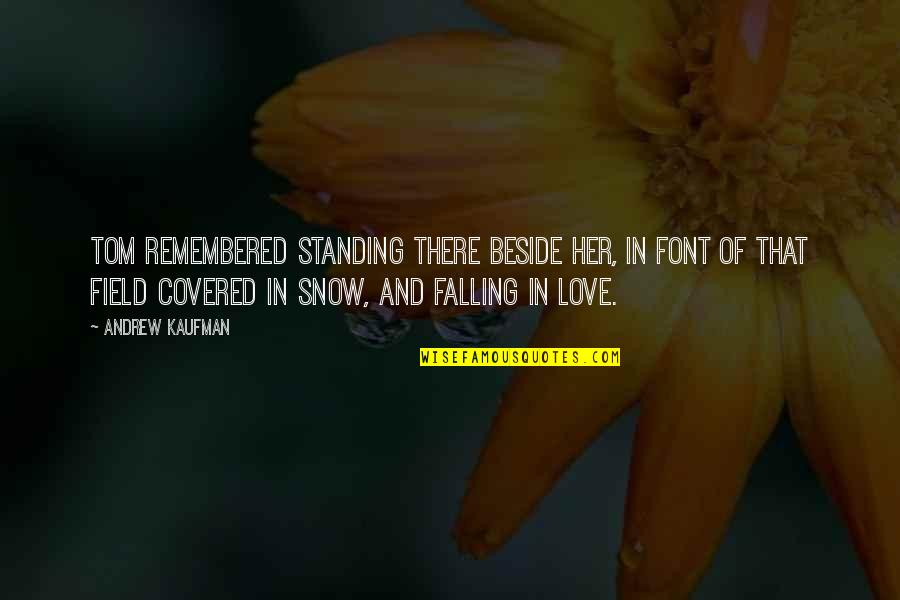 Standing Beside You Quotes By Andrew Kaufman: Tom remembered standing there beside her, in font