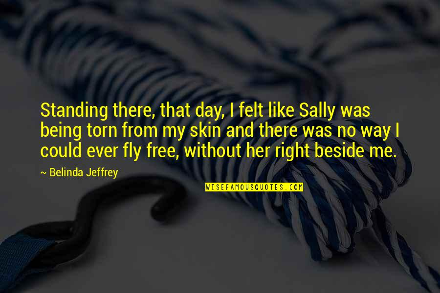 Standing Beside You Quotes By Belinda Jeffrey: Standing there, that day, I felt like Sally