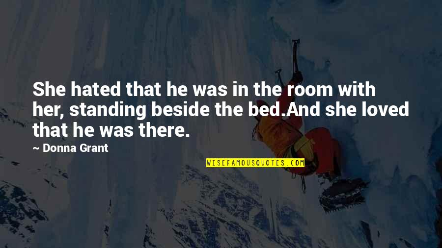 Standing Beside You Quotes By Donna Grant: She hated that he was in the room