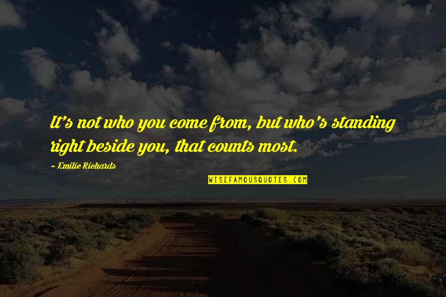 Standing Beside You Quotes By Emilie Richards: It's not who you come from, but who's