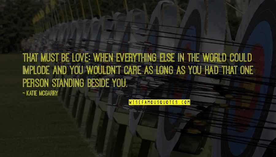 Standing Beside You Quotes By Katie McGarry: That must be love: when everything else in