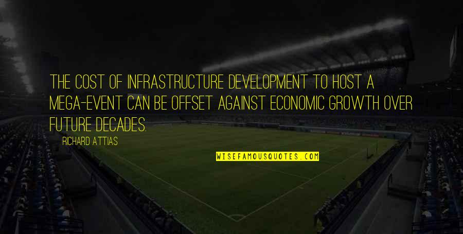 Standing Beside You Quotes By Richard Attias: The cost of infrastructure development to host a