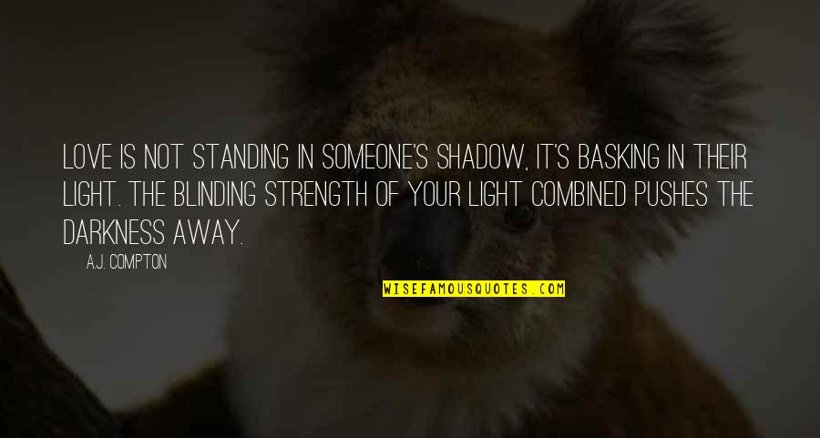 Standing By Someone You Love Quotes By A.J. Compton: Love is not standing in someone's shadow, it's