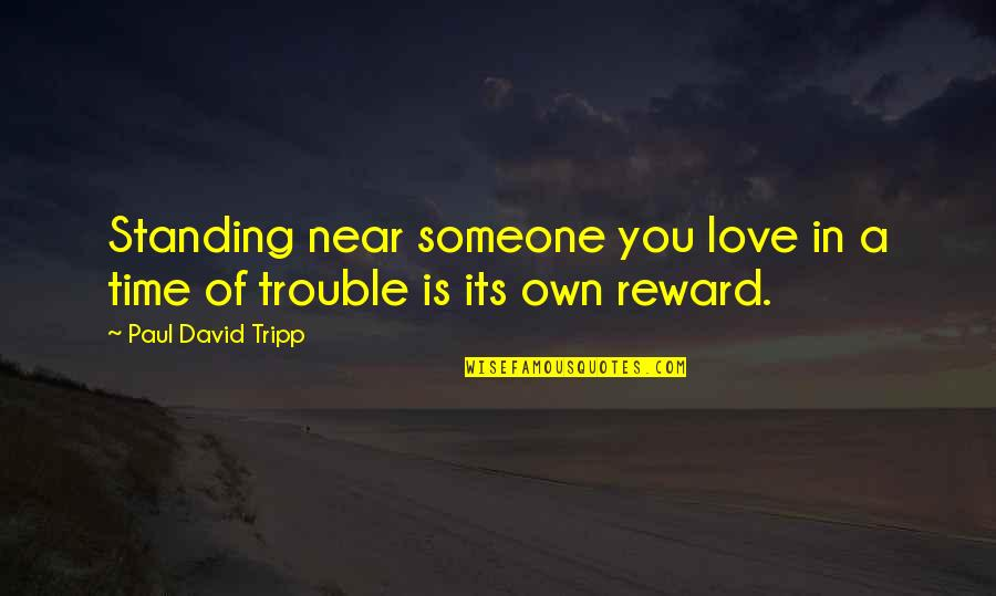 Standing By Someone You Love Quotes By Paul David Tripp: Standing near someone you love in a time