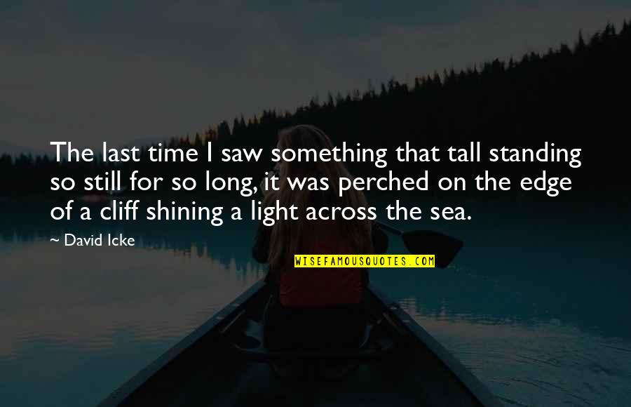 Standing On The Edge Of A Cliff Quotes By David Icke: The last time I saw something that tall