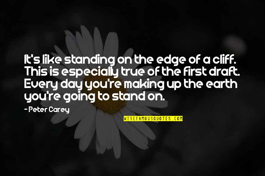 Standing On The Edge Of A Cliff Quotes By Peter Carey: It's like standing on the edge of a
