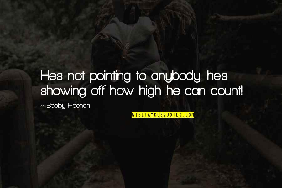 Standing Up For Yourself Quotes Quotes By Bobby Heenan: He's not pointing to anybody, he's showing off