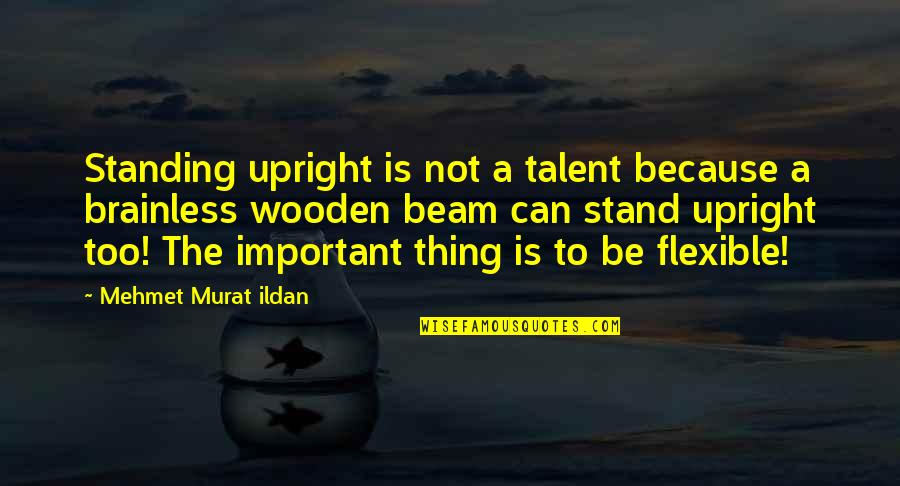 Standing Upright Quotes By Mehmet Murat Ildan: Standing upright is not a talent because a