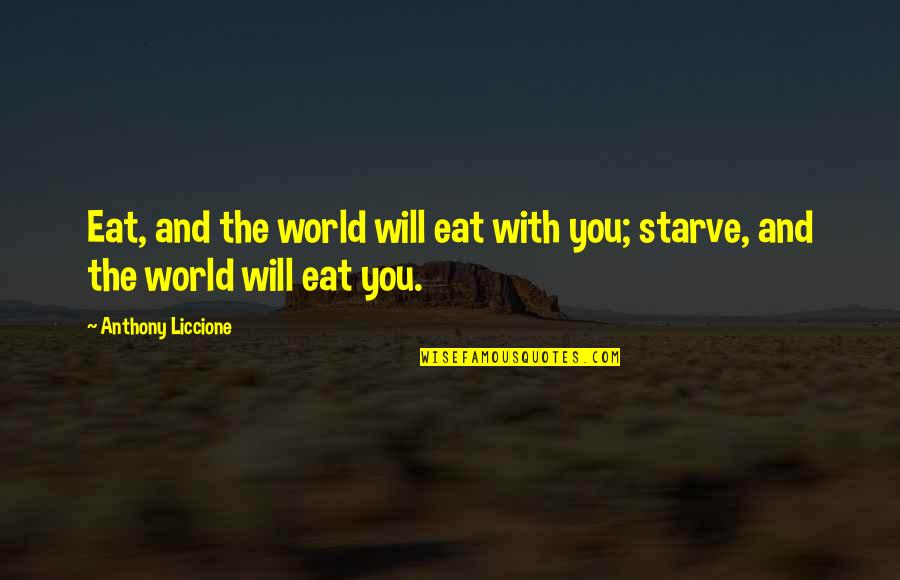 Standing Your Ground Quotes By Anthony Liccione: Eat, and the world will eat with you;