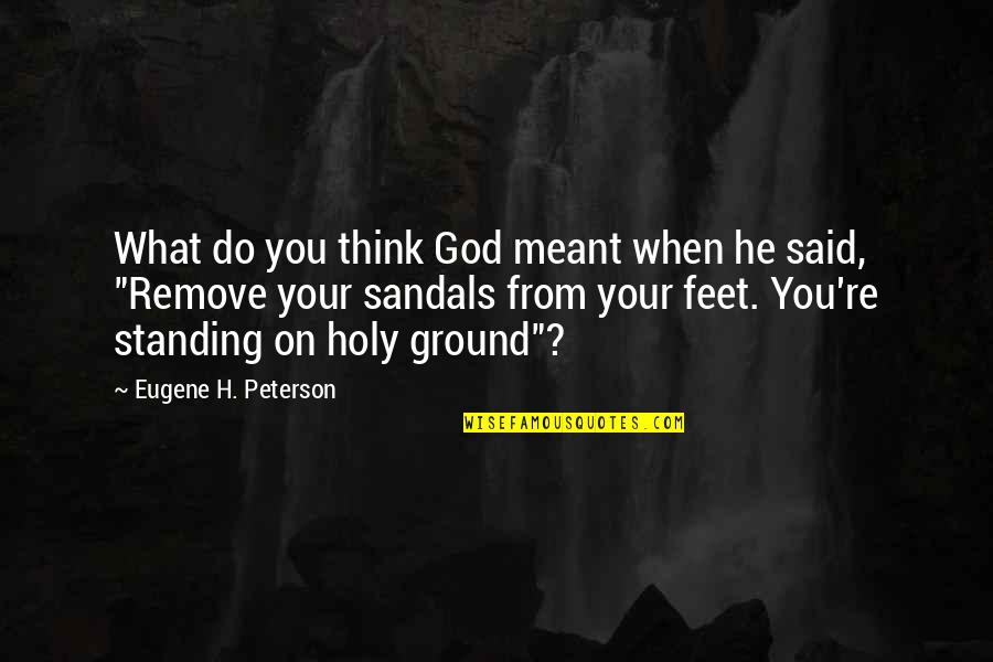 Standing Your Ground Quotes By Eugene H. Peterson: What do you think God meant when he