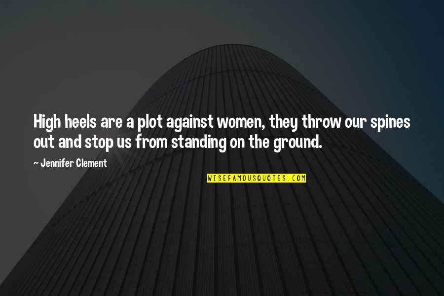 Standing Your Ground Quotes By Jennifer Clement: High heels are a plot against women, they