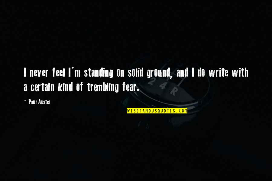 Standing Your Ground Quotes By Paul Auster: I never feel I'm standing on solid ground,