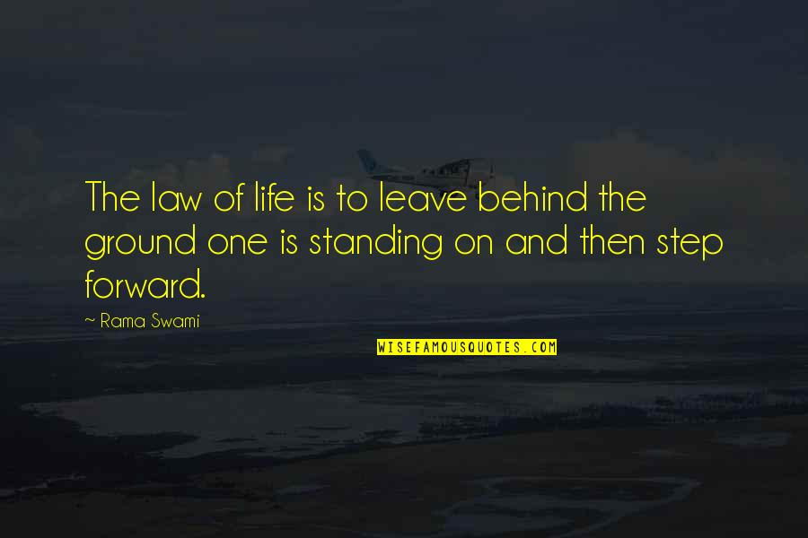 Standing Your Ground Quotes By Rama Swami: The law of life is to leave behind