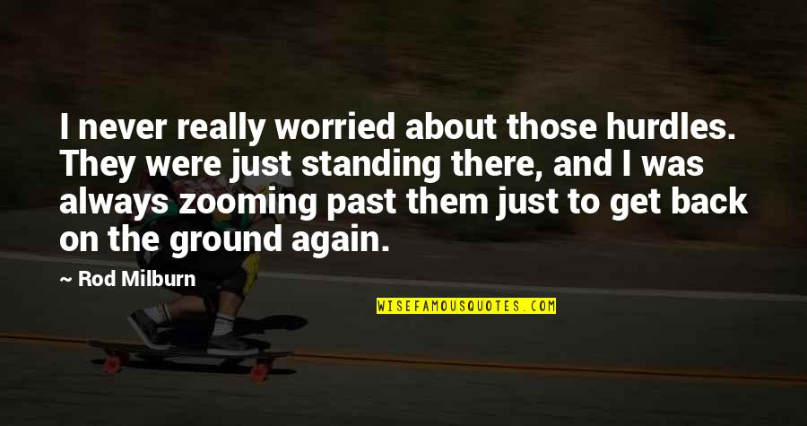 Standing Your Ground Quotes By Rod Milburn: I never really worried about those hurdles. They