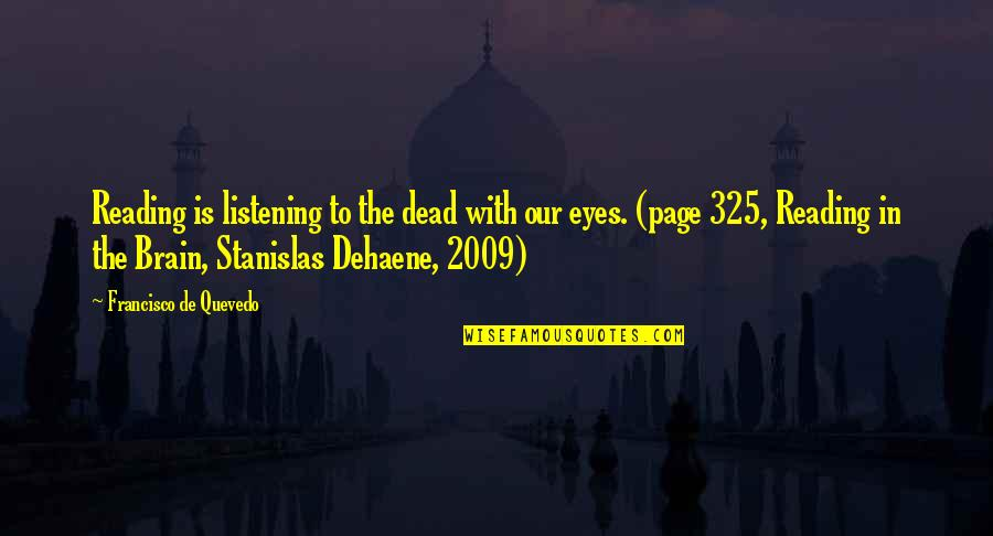 Stanislas Dehaene Quotes By Francisco De Quevedo: Reading is listening to the dead with our