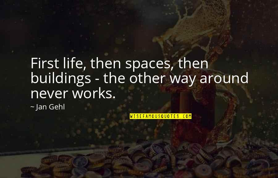 Stanislas Dehaene Quotes By Jan Gehl: First life, then spaces, then buildings - the