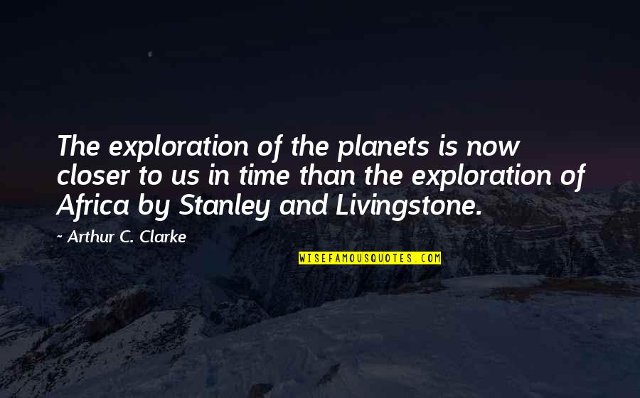 Stanley Clarke Quotes By Arthur C. Clarke: The exploration of the planets is now closer