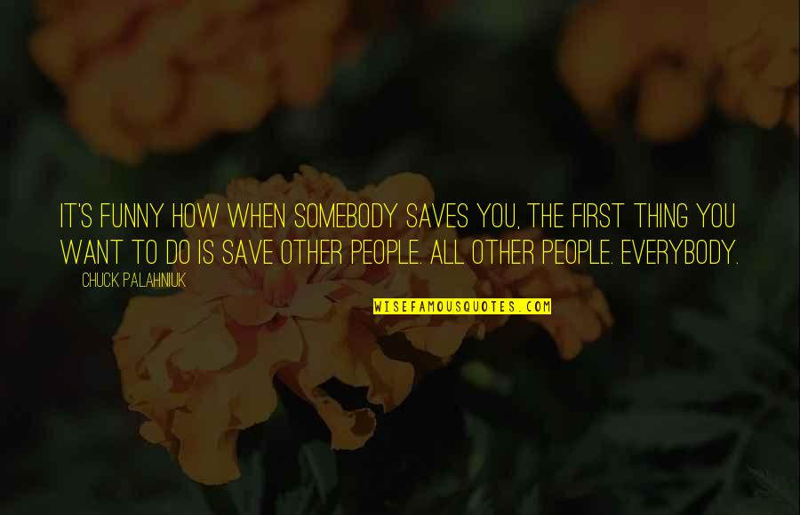 Stanley Clarke Quotes By Chuck Palahniuk: It's funny how when somebody saves you, the