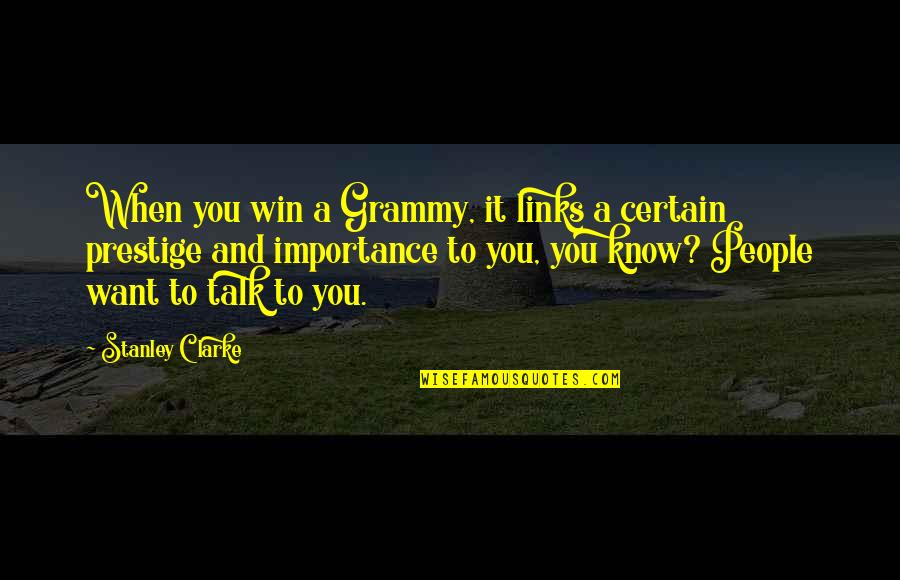 Stanley Clarke Quotes By Stanley Clarke: When you win a Grammy, it links a
