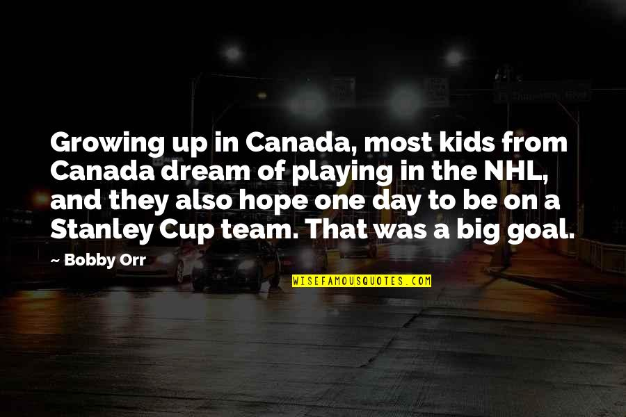 Stanley Cup Quotes By Bobby Orr: Growing up in Canada, most kids from Canada