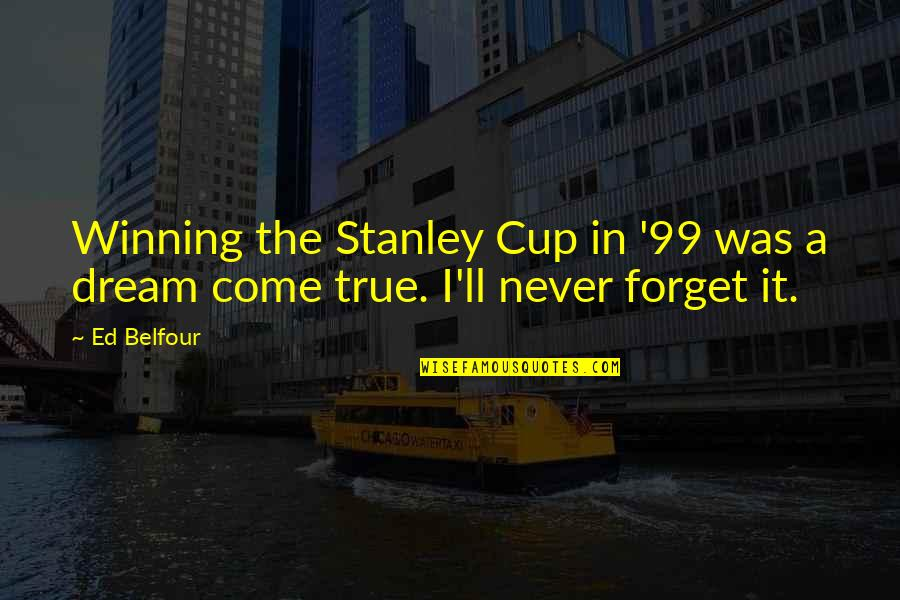 Stanley Cup Quotes By Ed Belfour: Winning the Stanley Cup in '99 was a