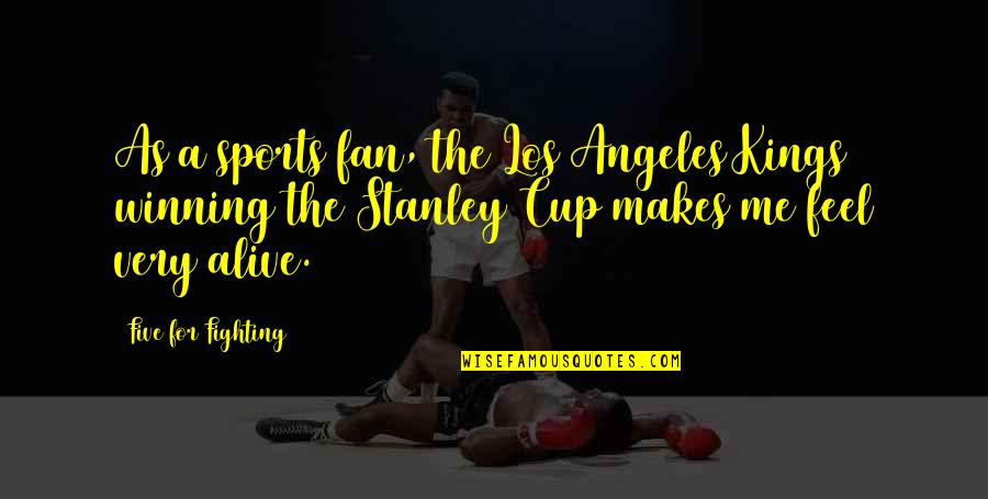 Stanley Cup Quotes By Five For Fighting: As a sports fan, the Los Angeles Kings