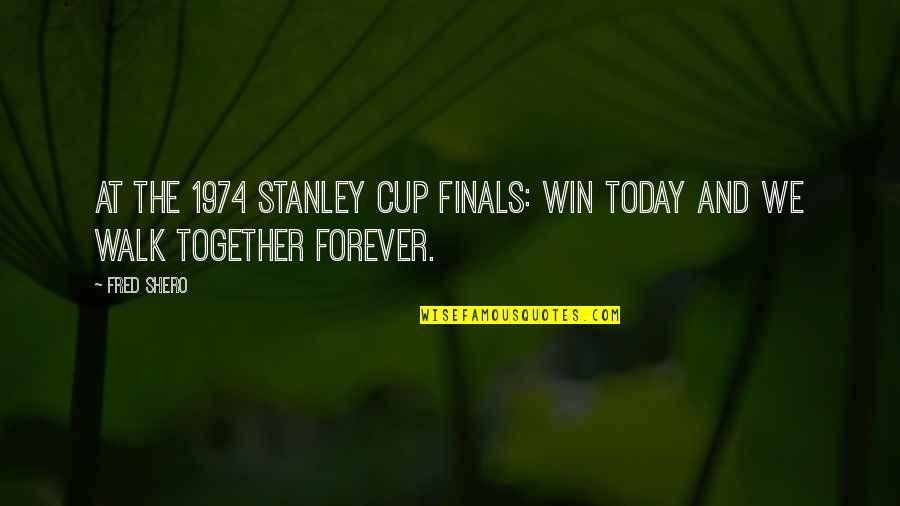 Stanley Cup Quotes By Fred Shero: At the 1974 Stanley Cup Finals: Win today