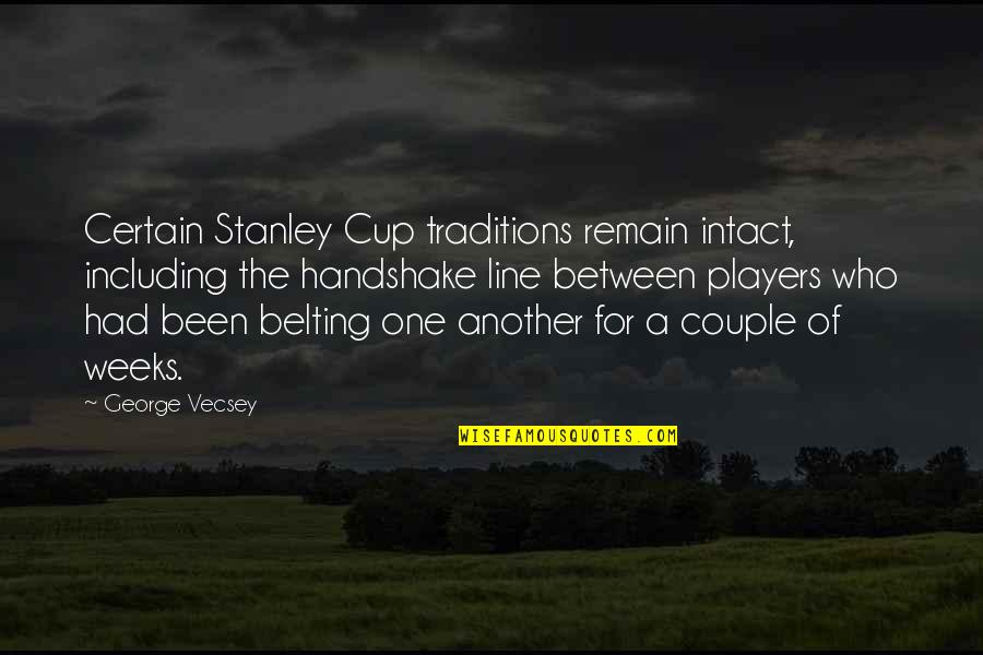 Stanley Cup Quotes By George Vecsey: Certain Stanley Cup traditions remain intact, including the