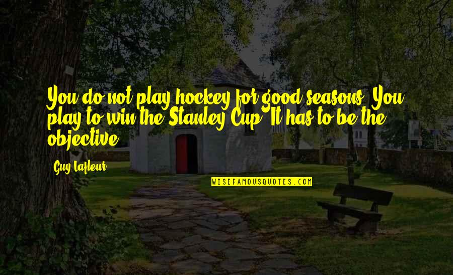 Stanley Cup Quotes By Guy Lafleur: You do not play hockey for good seasons.