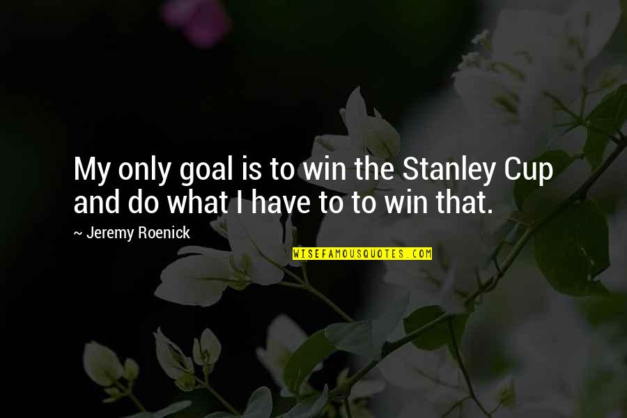 Stanley Cup Quotes By Jeremy Roenick: My only goal is to win the Stanley