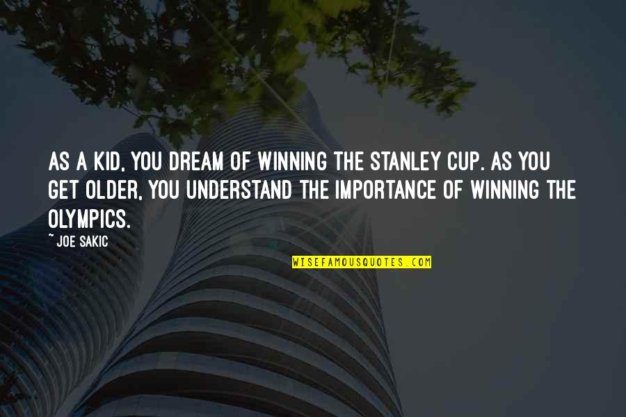 Stanley Cup Quotes By Joe Sakic: As a kid, you dream of winning the