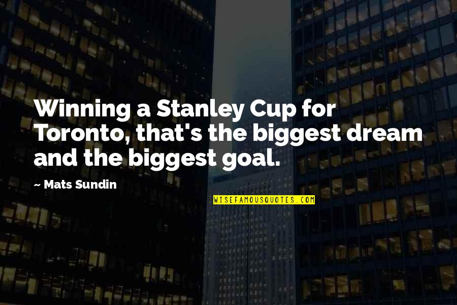 Stanley Cup Quotes By Mats Sundin: Winning a Stanley Cup for Toronto, that's the