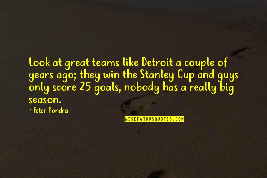 Stanley Cup Quotes By Peter Bondra: Look at great teams like Detroit a couple