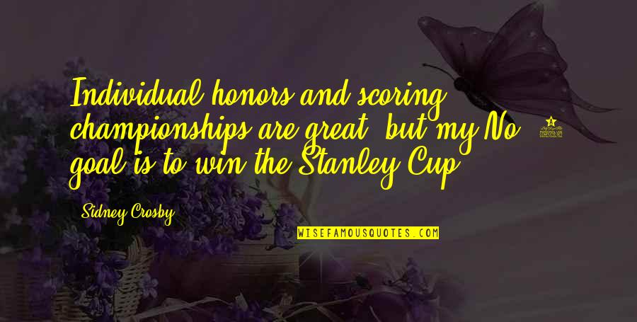 Stanley Cup Quotes By Sidney Crosby: Individual honors and scoring championships are great, but