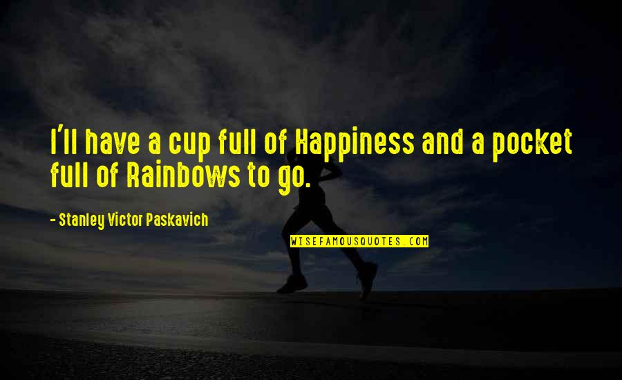 Stanley Cup Quotes By Stanley Victor Paskavich: I'll have a cup full of Happiness and