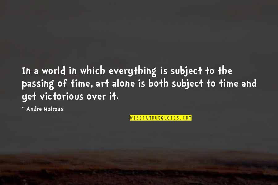 Stanley Jaki Quotes By Andre Malraux: In a world in which everything is subject