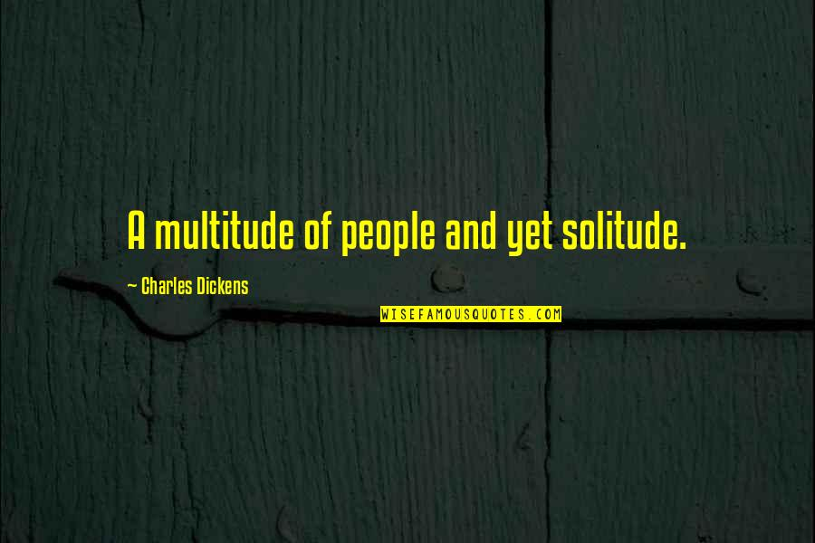 Stanley Jaki Quotes By Charles Dickens: A multitude of people and yet solitude.
